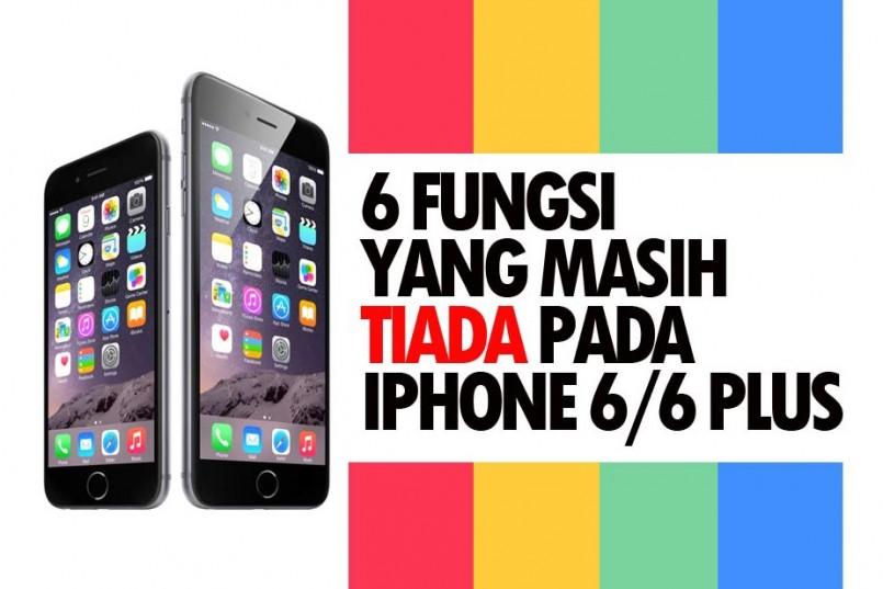 6 Fungsi Yang Masih Tiada Pada iPhone 6 Dan iPhone 6 Plus