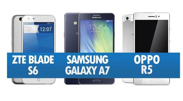 Perbandingan ZTE Blade S6 , Samsung Galaxy A7 & Oppo R5
