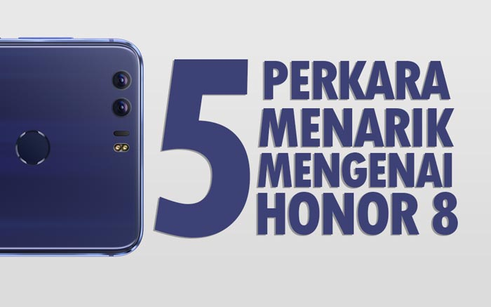 5 Perkara Menarik Mengenai Honor 8
