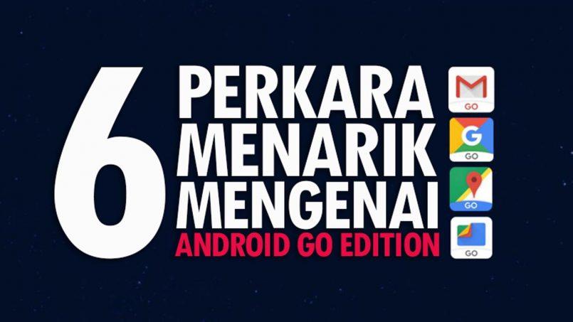 Apakah Android Go Edition? – 6 Perkara Menarik Yang Perlu Diketahui