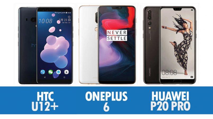 Perbandingan HTC U12+, OnePlus 6 Dan Huawei P20 Pro