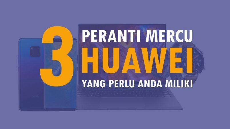 Tiga Peranti Mercu Dari Huawei Yang Perlu Anda Miliki