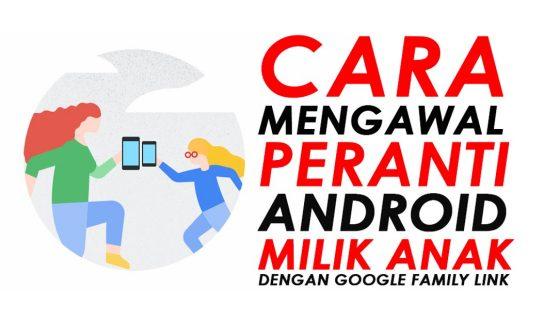Ini Cara Terbaik Mengawal Telefon Pintar Android Milik Anak Sepanjang PKP