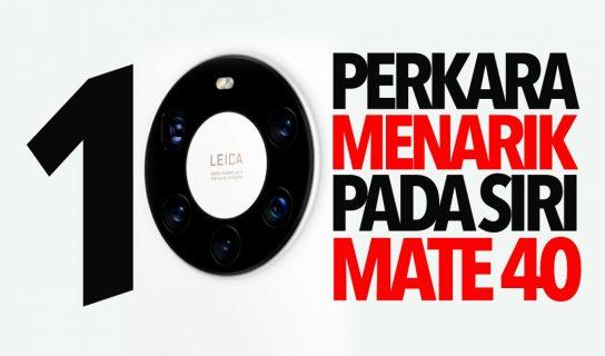 10 Perkara Menarik Huawei Mate 40 Pro