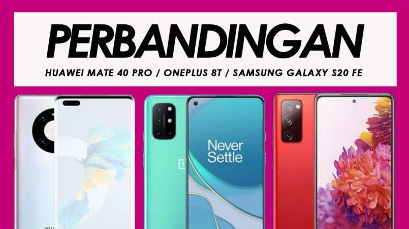 Perbandingan Huawei Mate 40 Pro, OnePlus 8T Dan Samsung Galaxy S20 FE