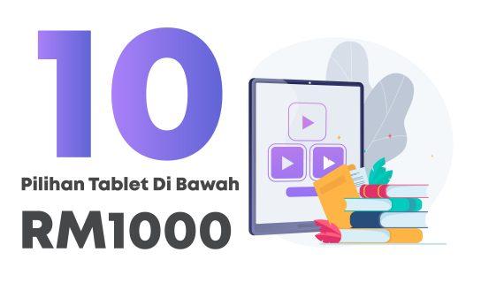 10 Tablet Pilihan Di Bawah RM1000 Untuk PdPR