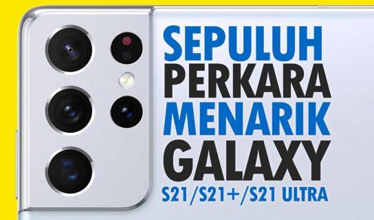 10 Perkara Menarik Pada Siri Samsung Galaxy S21