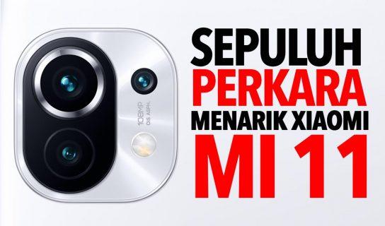 10 Perkara Menarik Xiaomi Mi 11